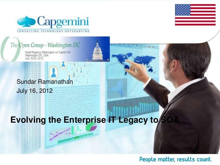 Sundar Ramanathan July 16, 2012Evolving the Enterprise IT Legacy to SOA