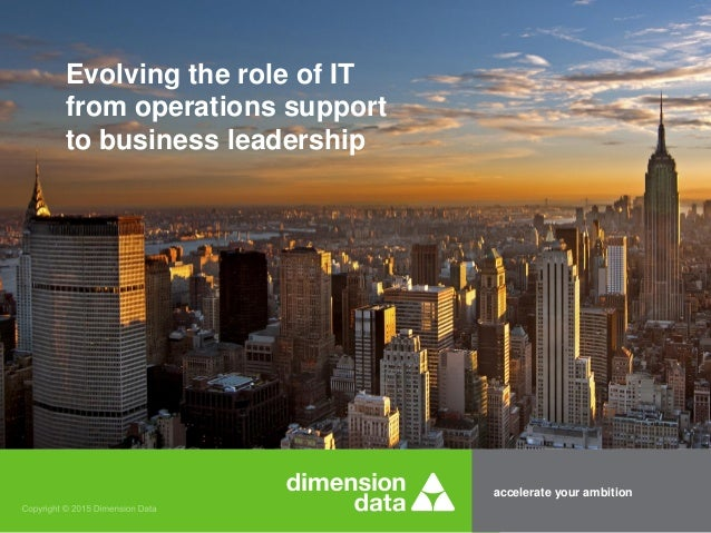 accelerate your ambition Evolving the role of IT from operations support to business leadership