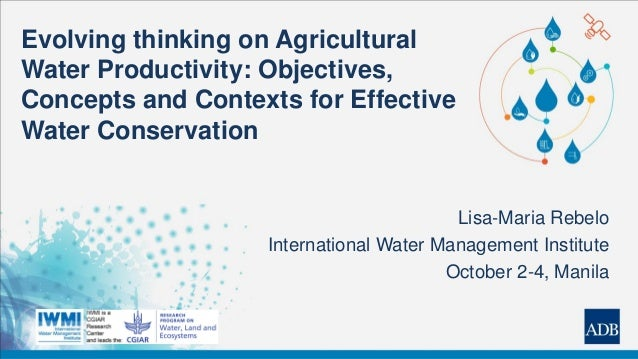 Evolving thinking on Agricultural Water Productivity: Objectives, Concepts and Contexts for Effective Water Conservation L...