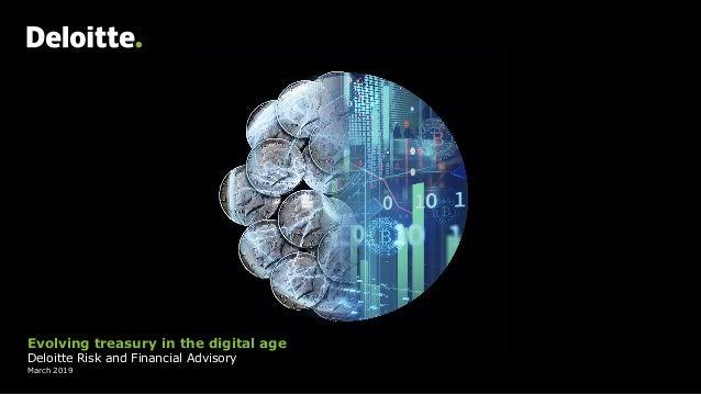 Evolving treasury in the digital age Deloitte Risk and Financial Advisory March 2019