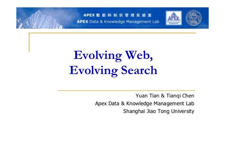 Evolving Web,        gEvolving Search                   Yuan Tian & Tianqi Chen    Apex Data & Knowledge Management Lab   ...