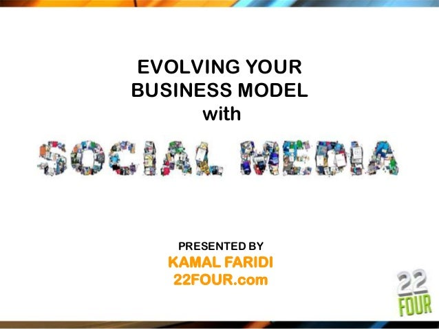 EVOLVING YOURBUSINESS MODEL      with   PRESENTED BY  KAMAL FARIDI  22FOUR.com