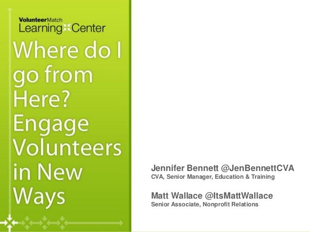 Where do I go from here? Evolving yourVolunteer Program for More Involvement                                      Jennifer...