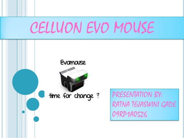 CELLUON EVO MOUSE           PRESENTATION BY:           RATNA TEJASWINI GADE           09RP1A0526