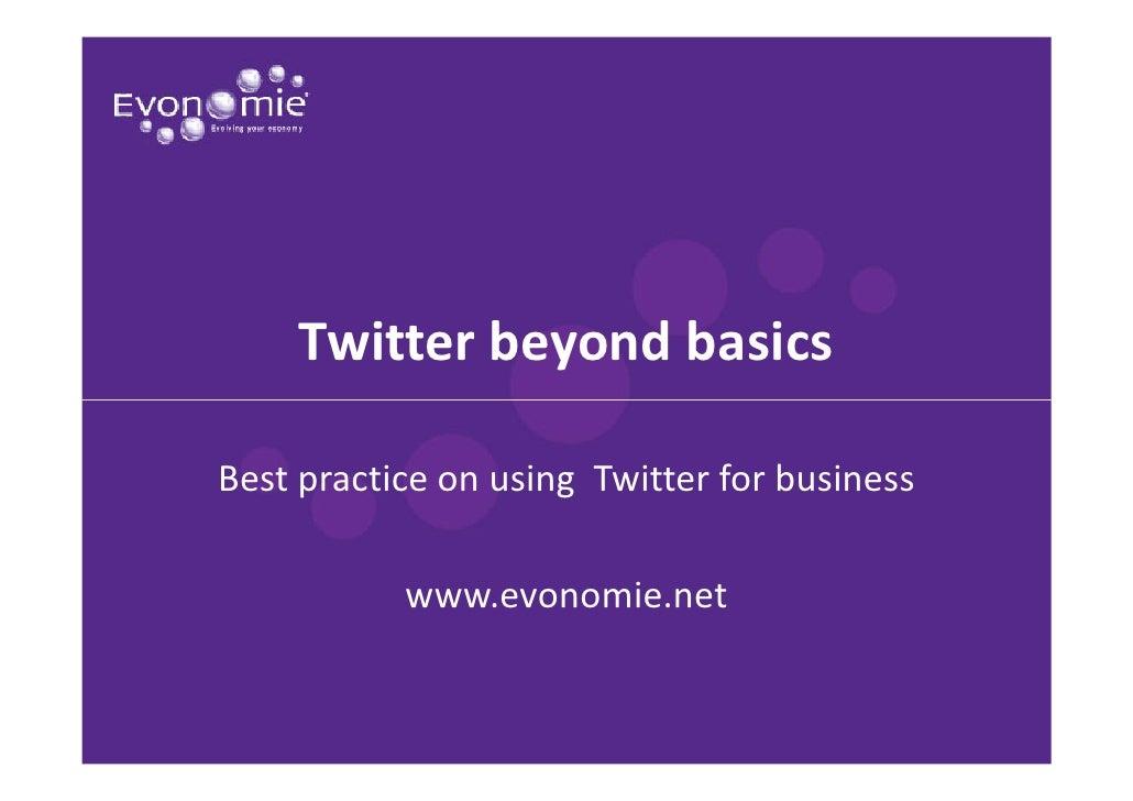Twitter beyond basics  Best practice on using Twitter for business             www.evonomie.net