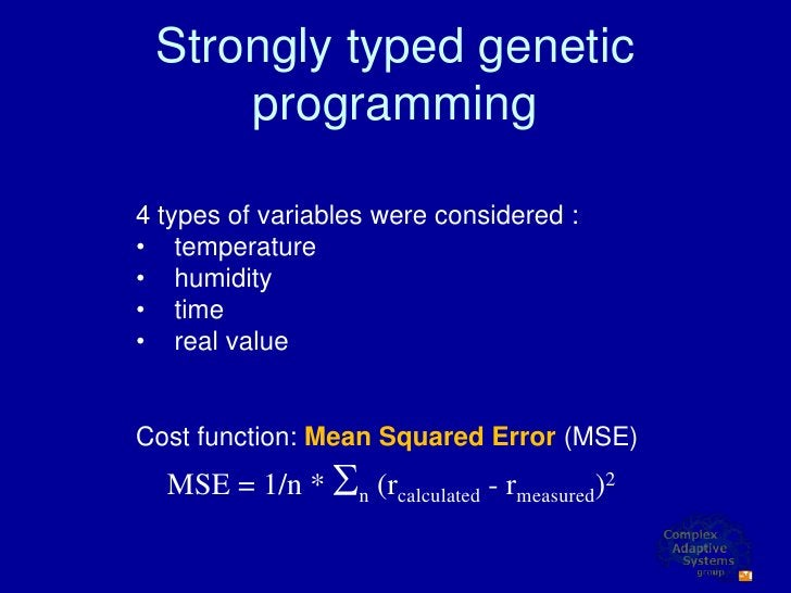 Strongly typed genetic      programming  4 types of variables were considered : • temperature • humidity • time • real val...