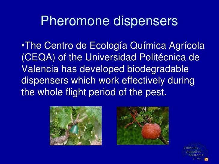 Pheromone dispensers •The Centro de Ecología Química Agrícola (CEQA) of the Universidad Politécnica de Valencia has develo...