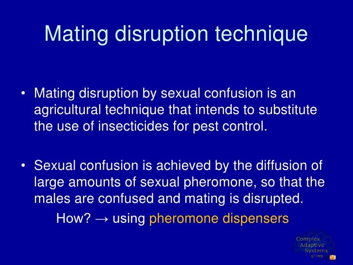 Mating disruption technique  • Mating disruption by sexual confusion is an   agricultural technique that intends to substi...