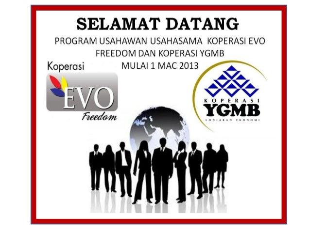 PENGENALANKoperasi Evo Freedom International Selangor Berhad baru didaftarkan pada 17 Februari2012 telah mendapat ikatan k...