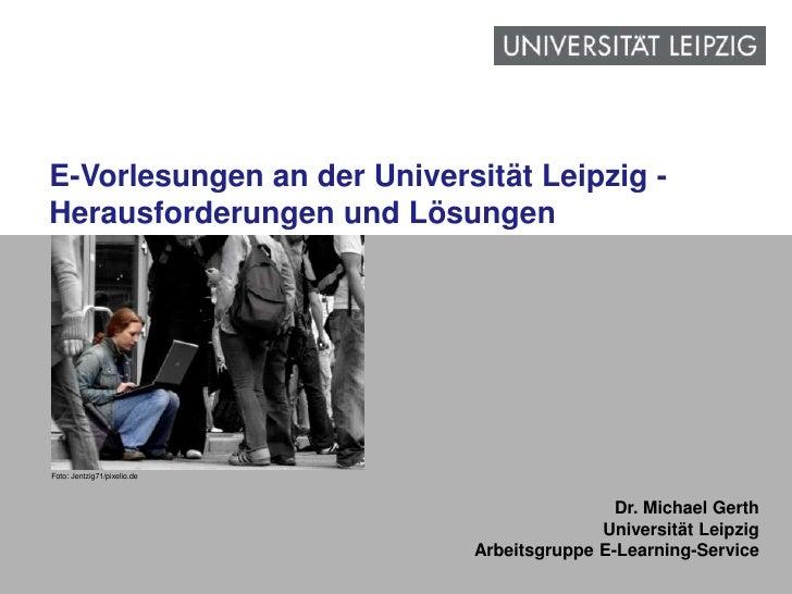 E-Vorlesungen an der Universität Leipzig - Herausforderungen und Lösungen<br />Foto: Jentzig71/pixelio.de<br />Dr. Michael...