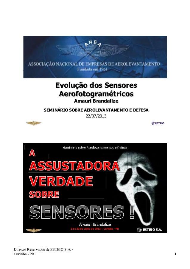 Evolução dos Sensores Aerofotogramétricos Amauri Brandalize SEMINÁRIO SOBRE AEROLEVANTAMENTO E DEFESA 22/07/2013 Amauri Br...