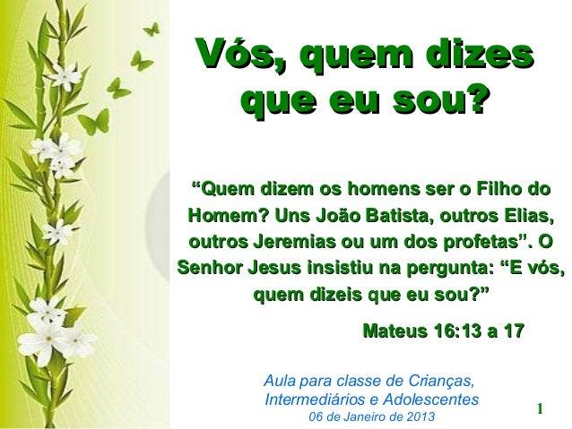 """Vós, quem dizes   que eu sou? """"Quem dizem os homens ser o Filho do Homem? Uns João Batista, outros Elias, outros Jeremias ..."""