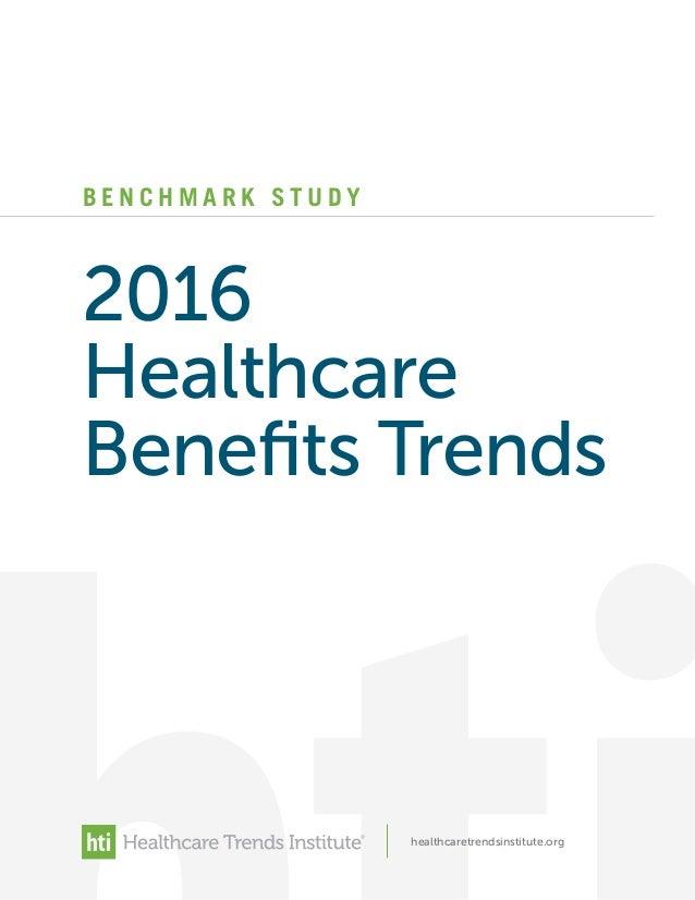 B E N C H M A R K S T U D Y 2016 Healthcare Benefits Trends healthcaretrendsinstitute.org