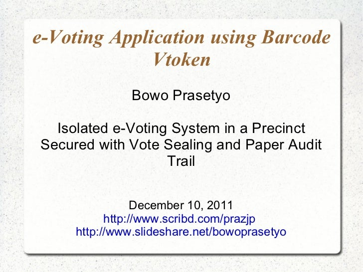 e-Voting Application using Barcode Vtoken Bowo Prasetyo Isolated e-Voting System in a Precinct Secured with Vote Sealing a...