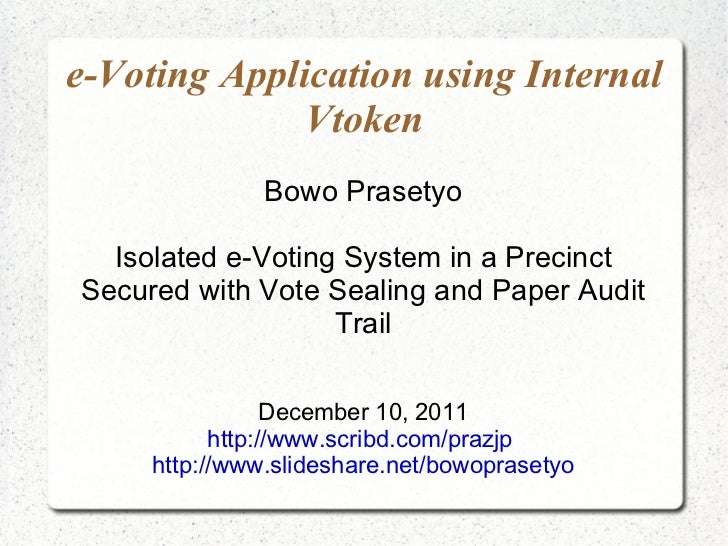 e-Voting Application using Internal Vtoken Bowo Prasetyo Isolated e-Voting System in a Precinct Secured with Vote Sealing ...