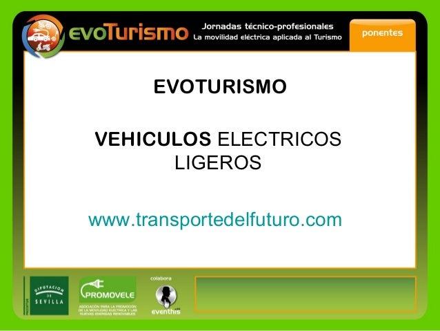 EVOTURISMO VEHICULOS ELECTRICOS LIGEROS www.transportedelfuturo.com