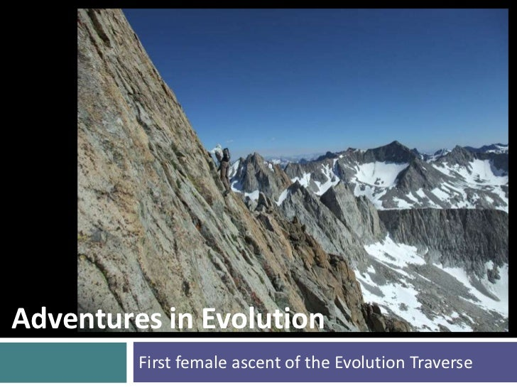 Adventures in Evolution         First female ascent of the Evolution Traverse
