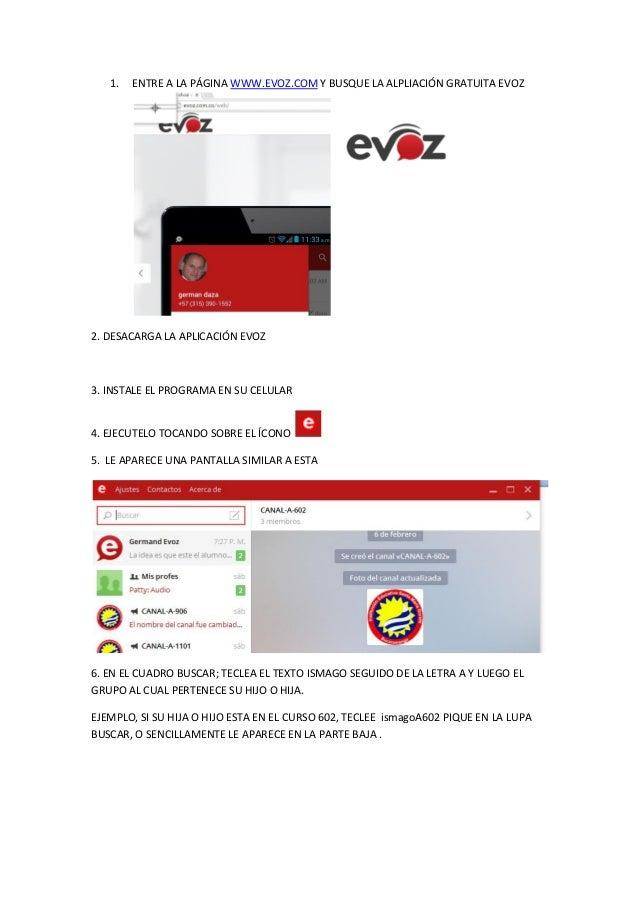 1. ENTRE A LA PÁGINA WWW.EVOZ.COM Y BUSQUE LA ALPLIACIÓN GRATUITA EVOZ 2. DESACARGA LA APLICACIÓN EVOZ 3. INSTALE EL PROGR...
