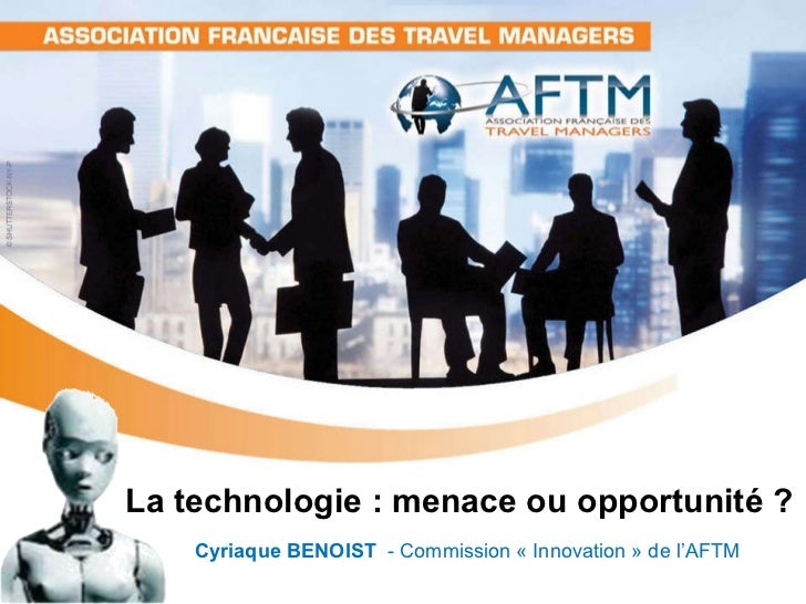 La technologie : menace ou opportunité ?   Cyriaque BENOIST  - Commission « Innovation » de l'AFTM