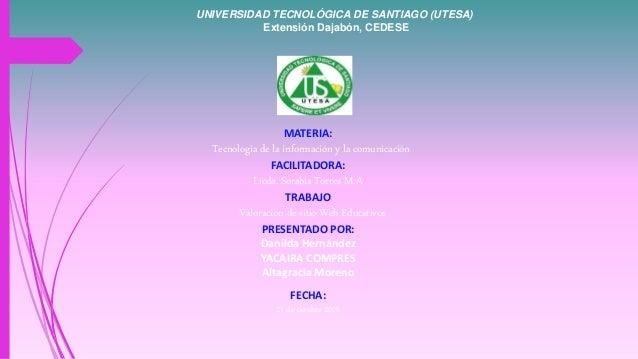 UNIVERSIDAD TECNOLÓGICA DE SANTIAGO (UTESA) Extensión Dajabón, CEDESE MATERIA: Tecnologia de la información y la comunicac...