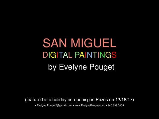 SAN MIGUEL DIGITAL PAINTINGS by Evelyne Pouget • Evelyne Pouget2@gmail.com • www.EvelynePouget.com • 845.389.5405 (feature...