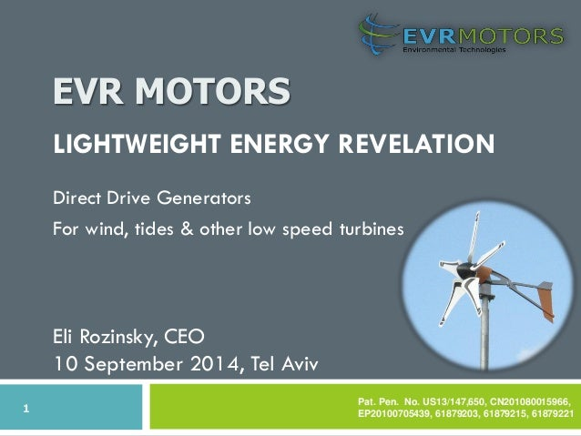 EVR MOTORS  1  LIGHTWEIGHT ENERGY REVELATION  Direct Drive Generators  For wind, tides & other low speed turbines  Pat. Pe...