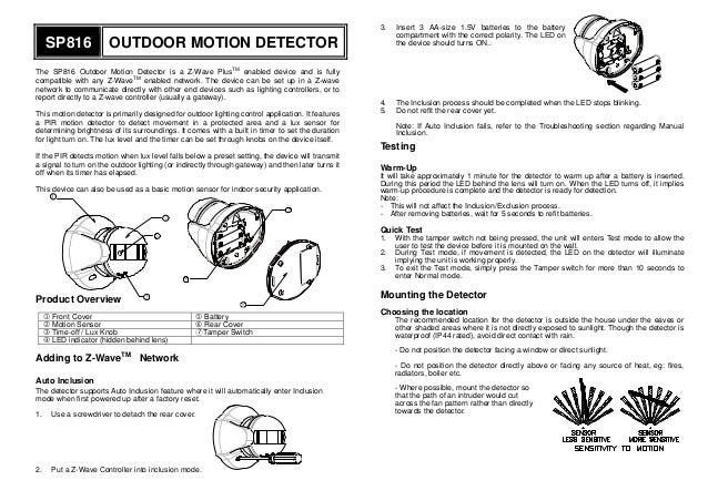 SP816 OUTDOOR MOTION DETECTOR The SP816 Outdoor Motion Detector is a Z-Wave Plus TM enabled device and is fully compatible...