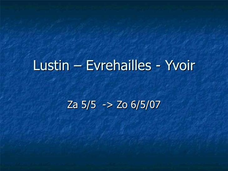 Lustin – Evrehailles - Yvoir Za 5/5  -> Zo 6/5/07