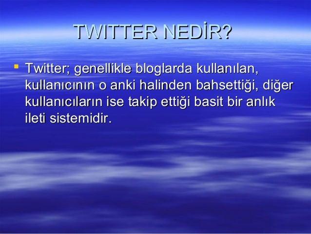 TWITTER NEDİR?TWITTER NEDİR?  Twitter; genellikle bloglarda kullanılan,Twitter; genellikle bloglarda kullanılan, kullanıc...