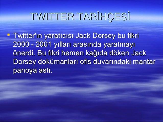 TWITTER TARİHÇESİTWITTER TARİHÇESİ  Twitter'ın yaratıcısı Jack Dorsey bu fikriTwitter'ın yaratıcısı Jack Dorsey bu fikri ...
