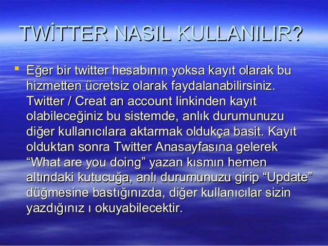 TWİTTER NASIL KULLANILIR?TWİTTER NASIL KULLANILIR?  Eğer bir twitter hesabının yoksa kayıt olarak buEğer bir twitter hesa...