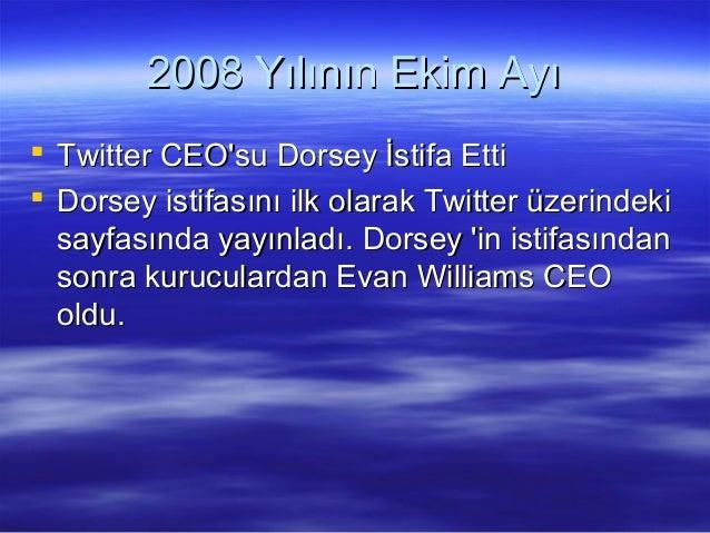 2008 Yılının Ekim Ayı2008 Yılının Ekim Ayı  Twitter CEO'su Dorsey İstifa EttiTwitter CEO'su Dorsey İstifa Etti  Dorsey i...
