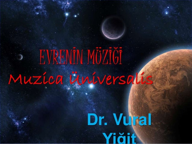 EVRENİN MÜZİĞİ Muzica Üniversalis Dr. Vural