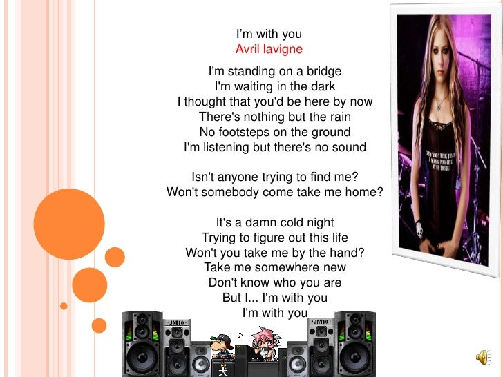 I'm with you            Avril lavigne          I'm standing on a bridge            I'm waiting in the dark  I thought that...