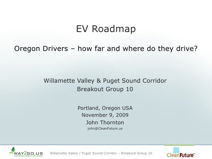 EV Roadmap Oregon Drivers – how far and where do they drive?           Willamette Valley & Puget Sound Corridor           ...