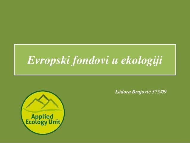 Evropski fondovi u ekologiji                  Isidora Brajović 575/09