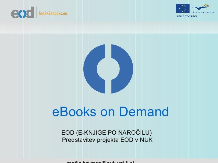 EOD (E-KNJIGE PO NAROČILU)  Predstavitev projekta EOD v NUK [email_address] eBooks on Demand