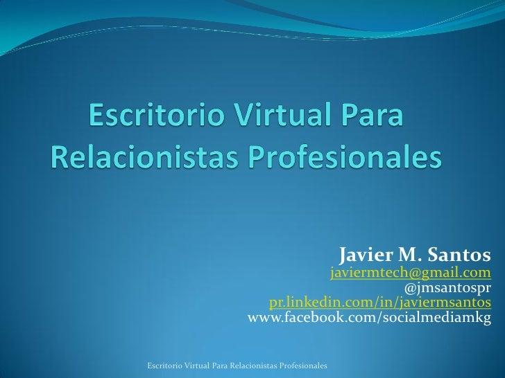 Javier M. Santos                                        javiermtech@gmail.com                                             ...
