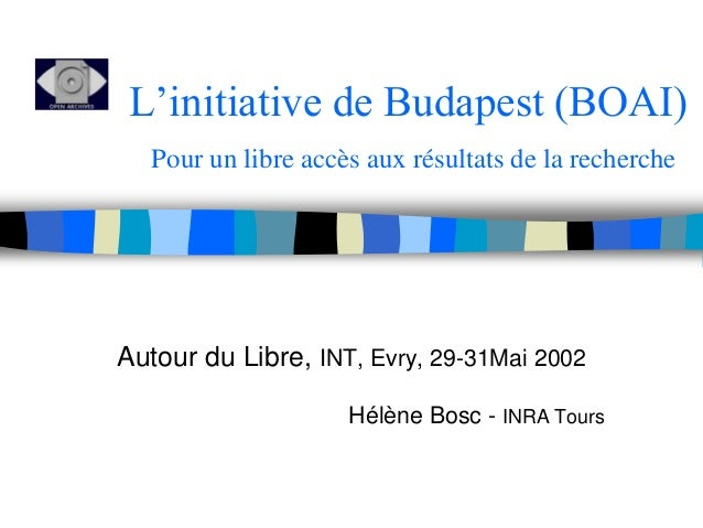 L'initiative de Budapest (BOAI)  Pour un libre accès aux résultats de la recherche  Autour du Libre, INT, Evry, 29-31Mai 2...