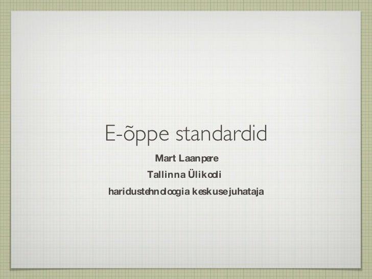 E-õppe standardid <ul><li>Mart Laanpere </li></ul><ul><li>Tallinna Ülikooli  </li></ul><ul><li>haridustehnoloogia keskuse ...