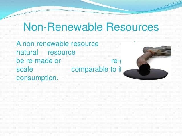Examples of Non-RenewableResourcesCoal.Petroleum.Natural gas.