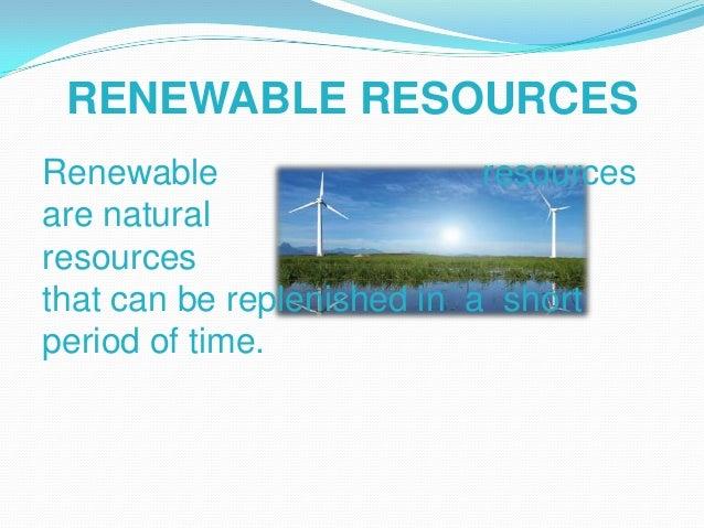 Examples of RenewableResourcesOxygen.Wood.Water.