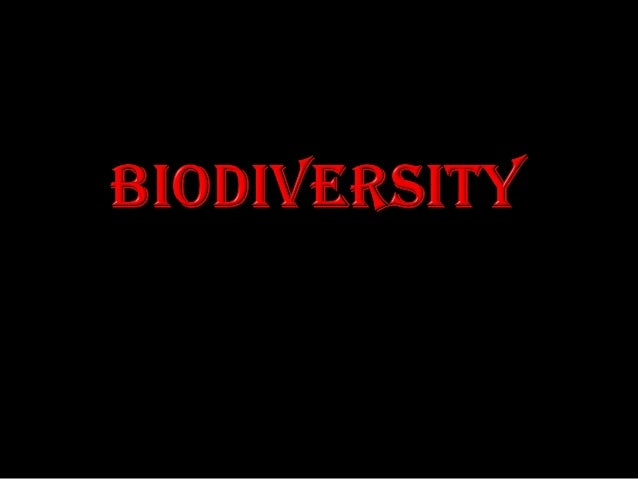    Biodiversity is a term used to describe the    diversity of life.   Variety and differences among organisms in    Ter...