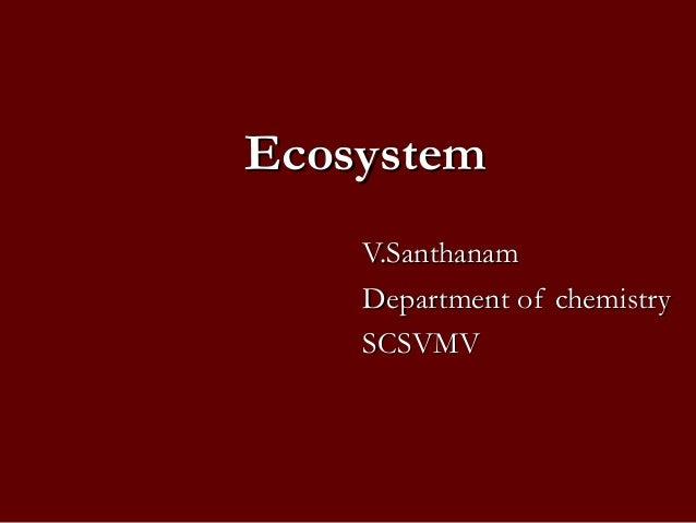 Ecosystem    V.Santhanam    Department of chemistry    SCSVMV