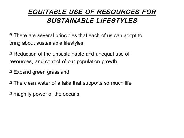 Equitable use of resources for sustainable lifestyles