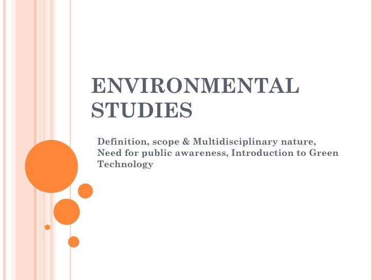 ENVIRONMENTAL STUDIES Definition, scope & Multidisciplinary nature, Need for public awareness, Introduction to Green Techn...