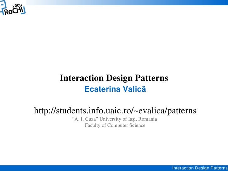 "Interaction Design Patterns                Ecaterina Valicã  http://students.info.uaic.ro/~evalica/patterns           ""A. ..."