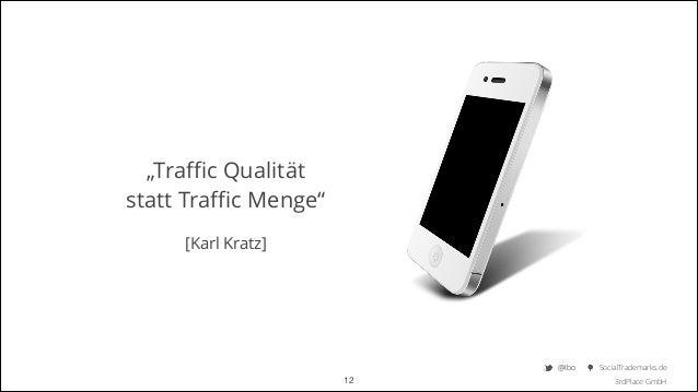 """Traffic Qualität  statt Traffic Menge""    [Karl Kratz]  @Ibo  !12  SocialTrademarks.de 3rdPlace GmbH"