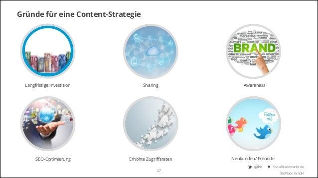 Gründe für eine Content-Strategie  Langfristige Investition  SEO-Optimierung  Sharing  Erhöhte Zugriffsraten 17  Awareness ...