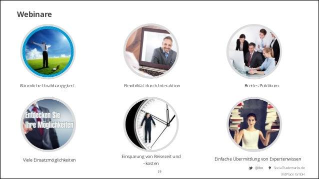 Webinare  Räumliche Unabhängigkeit  Viele Einsatzmöglichkeiten  Flexibilität durch Interaktion  Einsparung von Reisezeit u...